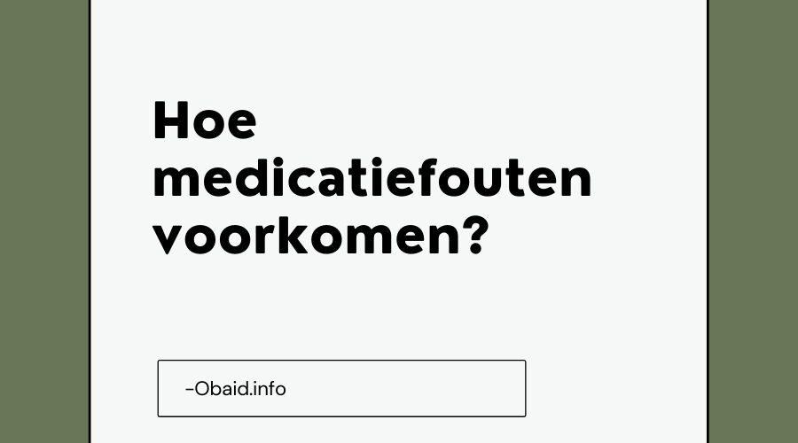 Hoe medicatiefouten voorkomen - Hoe medicatiefouten voorkomen?