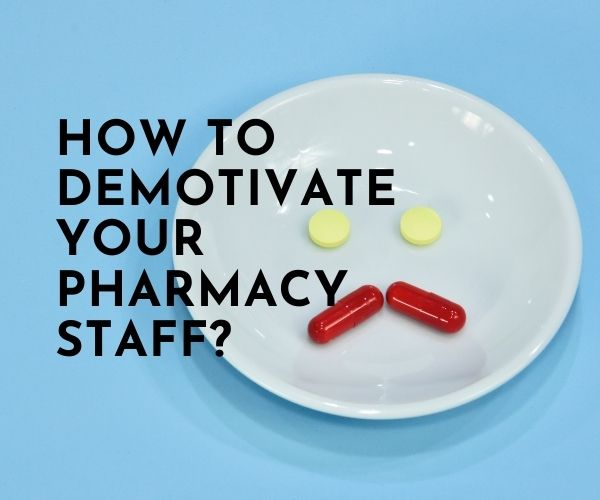 demotivate staff - How to demotivate your pharmacy staff?