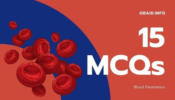 Blood Parameters MCQs - 15 MCQs About Blood Parameters