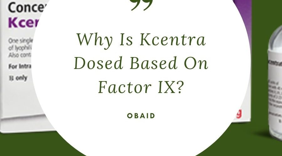 Why Is Kcentra Dosed Based On Factor IX - Why Is Kcentra Dosed Based On Factor IX?